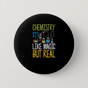 Chemistry It's Like Magic But Real Funny Button