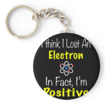 Chemistry Lost an Electron I'm positive Keychain