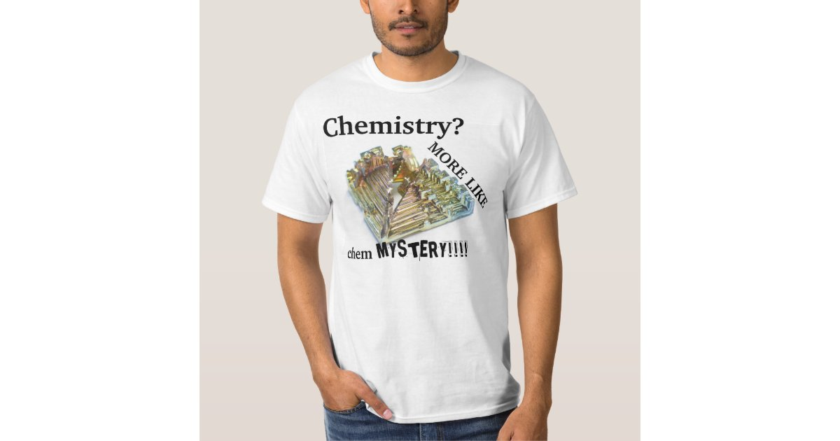 chemistry more like cheMYSTERY T-Shirt