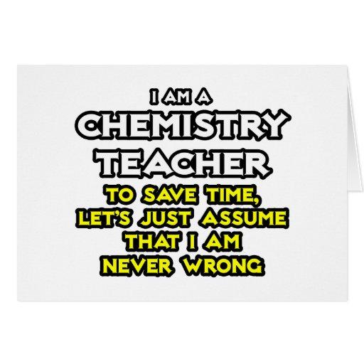 Chemistry Teacher...Assume I Am Never Wrong Greeting Card
