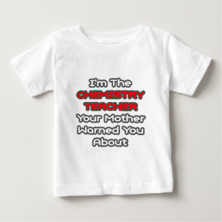 Chemistry Teacher...Mother Warned You About Baby T-Shirt