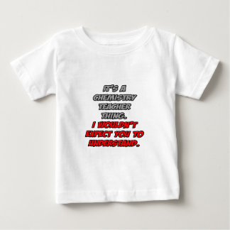 Chemistry Teacher .. You Wouldn't Understand Baby T-Shirt