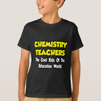 Chemistry Teachers...Cool Kids of Edu World T-Shirt
