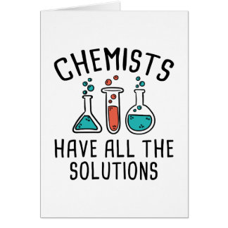 Chemists Have All The Solutions Card