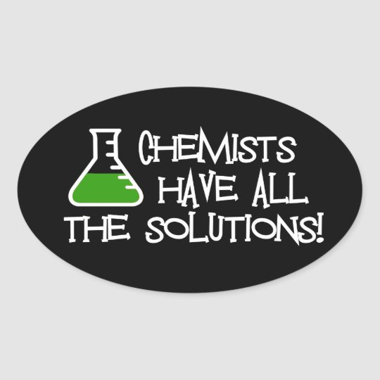 Chemists Have All The Solutions Oval Sticker