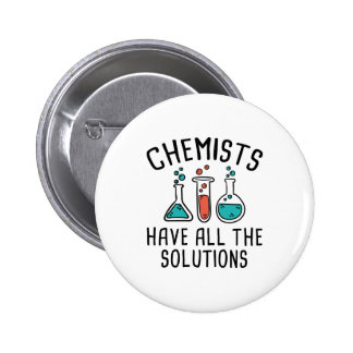 Chemists Have All The Solutions Pinback Button