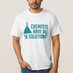 Chemists Have All The Solutions Shirts