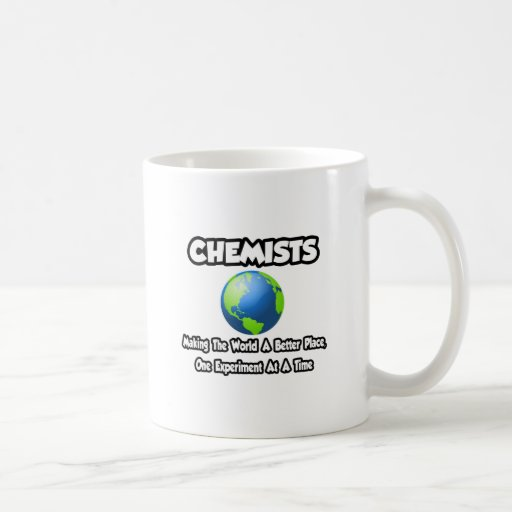 Chemists...Making the World a Better Place Classic White Coffee Mug