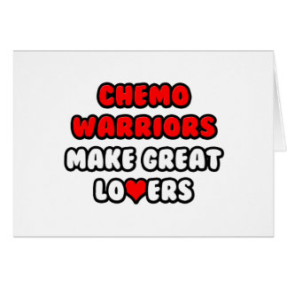 Chemo Warriors Make Great Lovers Card