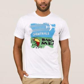 Chemtrails Bug Me - Plane spraying chemtrails T-Shirt