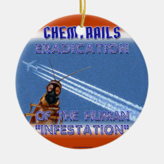 Chemtrails - Eradication of the Humans Ceramic Ornament