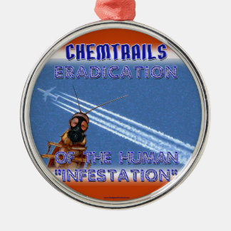 Chemtrails - Eradication of the Humans Metal Ornament