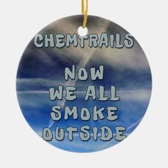 Chemtrails- Now We All Smoke Outside Ceramic Ornament