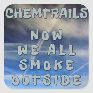 Chemtrails- Now We All Smoke Outside Square Stickers