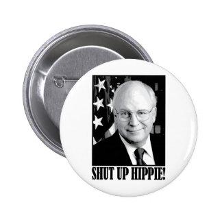 Cheney shut up hippie button