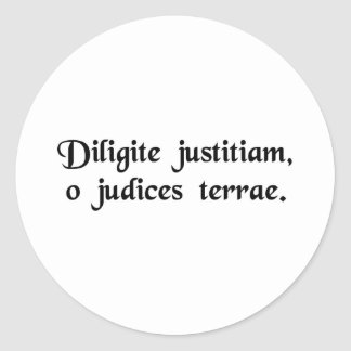 Cherish justice, o judges of the earth. classic round sticker