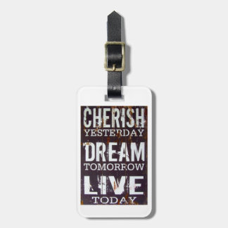 Cherish Yesterday Dream Tomorrow Live Today Bag Tag