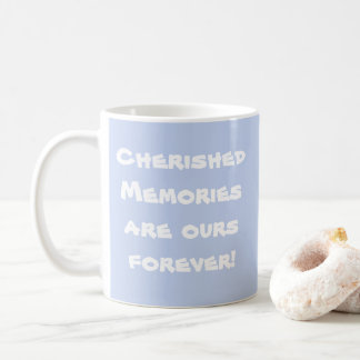 Cherished Memories Are Ours Forever! Coffee Mug