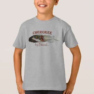 Cherokee by Blood T-Shirt