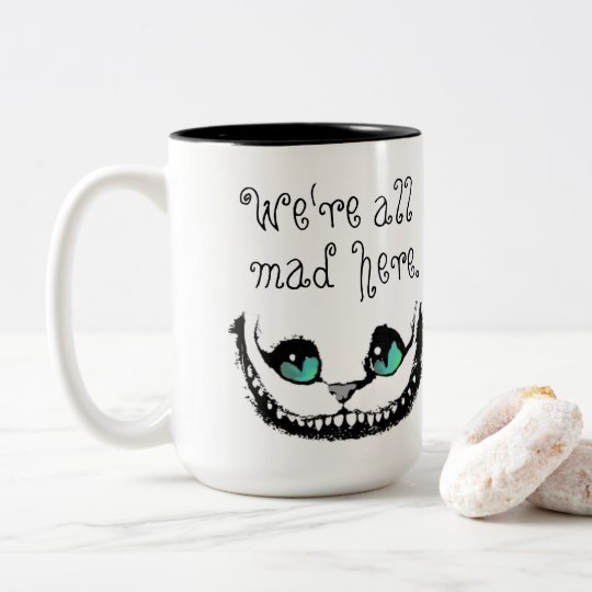 54d1dae31be Cheshire Cat We're All Mad Here Entirely Bonkers Two-Tone Coffee Mug |  Zazzle.com