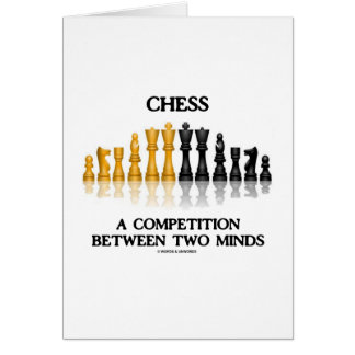 Chess A Competition Between Two Minds (Chess Set) Greeting Card