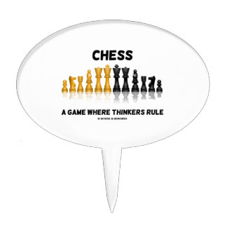 Chess A Game Where Thinkers Rule (Chess Set) Cake Topper