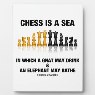 Chess Is A Sea In Which Gnat May Drink Elephant Plaque