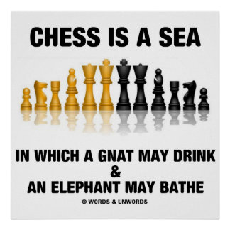 Chess Is A Sea In Which Gnat May Drink Elephant Poster