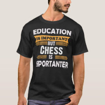 Chess is Importanter Than Education. Funny T-Shirt