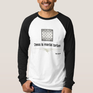 Chess is mental torture - T-shirt