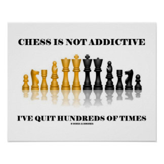 Chess Is Not Addictive I've Quit Hundreds Of Times Print
