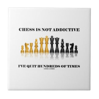 Chess Is Not Addictive I've Quit Hundreds Of Times Tile