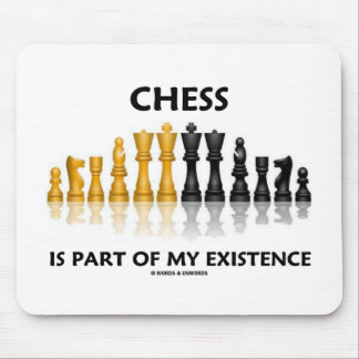 Chess Is Part Of My Existence Reflective Chess Set Mouse Pad