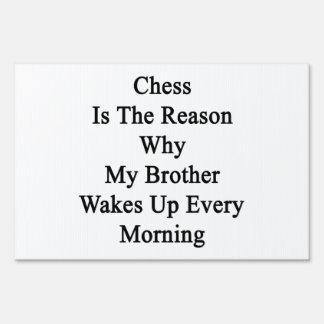 Chess Is The Reason Why My Brother Wakes Up Every Yard Signs