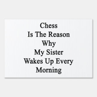 Chess Is The Reason Why My Sister Wakes Up Every M Lawn Signs