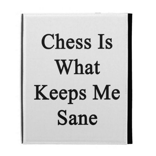 Chess Is What Keeps Me Sane iPad Folio Cases