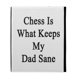 Chess Is What Keeps My Dad Sane iPad Folio Cases