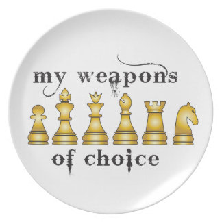chess, my weapon of choice dinner plate