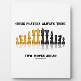 Chess Players Always Think Two Moves Ahead Plaque