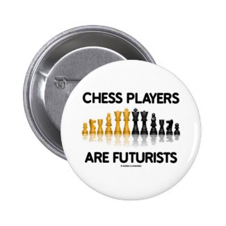 Chess Players Are Futurists (Reflective Chess Set) Button