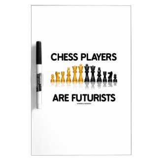 Chess Players Are Futurists (Reflective Chess Set) Dry-Erase Whiteboard