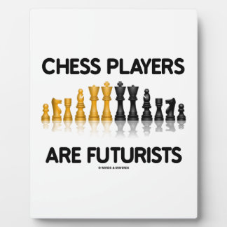 Chess Players Are Futurists (Reflective Chess Set) Plaque