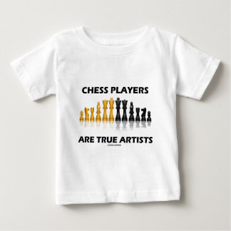 Chess Players Are True Artists (Reflective Chess) Baby T-Shirt