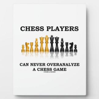Chess Players Can Never Overanalyze A Chess Game Plaque