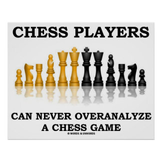 Chess Players Can Never Overanalyze A Chess Game Poster