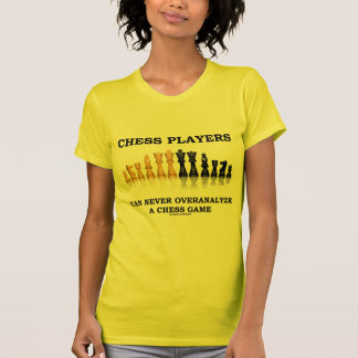 Chess Players Can Never Overanalyze A Chess Game T-Shirt