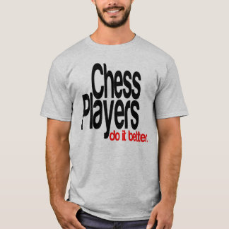 Chess Players Do It Better T-Shirt