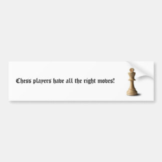 Chess Players have all the right moves! Bumper Sticker