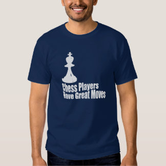 Chess Players Have Great Moves T Shirt