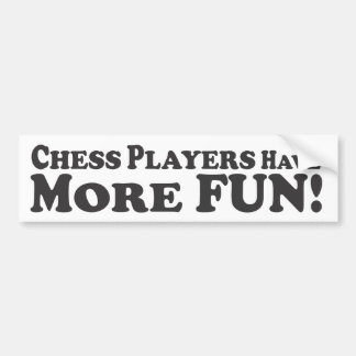 Chess Players Have More Fun! - Bumper Sticker